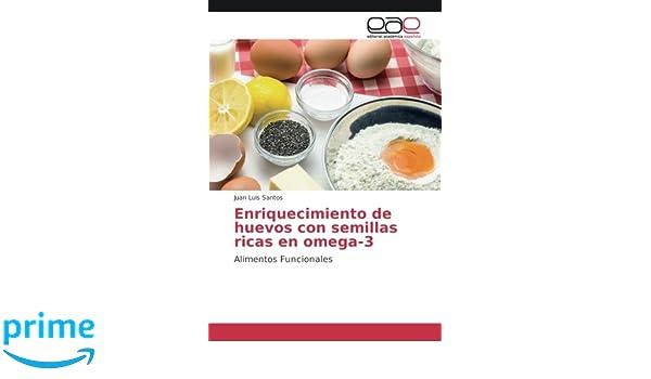 Enriquecimiento de huevos con semillas ricas en omega-3: Alimentos Funcionales (Spanish Edition): Juan Luis Santos: 9783330095687: Amazon.com: Books