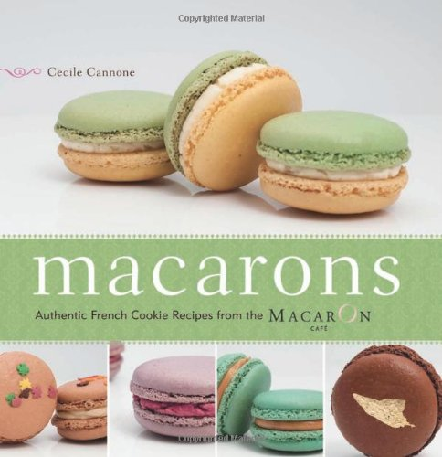 Macarons: Authentic French Cookie Recipes from the Macaron Cafe by Cecile Cannone