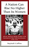 img - for A Nation Can Rise No Higher Than Its Women: African American Muslim Women in the Movement for Black Self-Determination, 1950-1975 book / textbook / text book