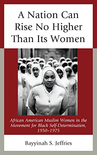 Search : A Nation Can Rise No Higher Than Its Women: African American Muslim Women in the Movement for Black Self-Determination, 1950–1975