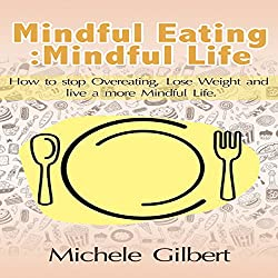 Mindful Eating; Mindful Life: How to Stop Overeating, Lose Weight, and Live a More Balanced Life