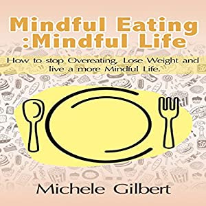 Mindful Eating; Mindful Life: How to Stop Overeating, Lose Weight, and Live a More Balanced Life Audiobook