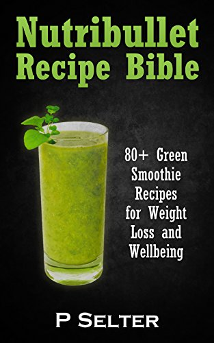 Nutribullet Recipe Bible 80 Green Smoothie Recipes For Weight Loss And Wellbeing Smoothie Recipes Weight Loss Green Smoothies Low Carb Diet