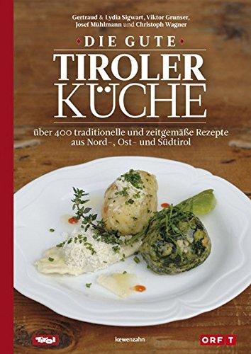 die gute tiroler küche: über 400 traditionelle und zeitgemäße ... - Rezepte Tiroler Küche