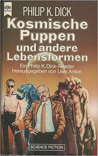 Uwe Anton (Hg.) - Kosmische Puppen und andere Lebensformen. Ein Philip K. Dick Reader
