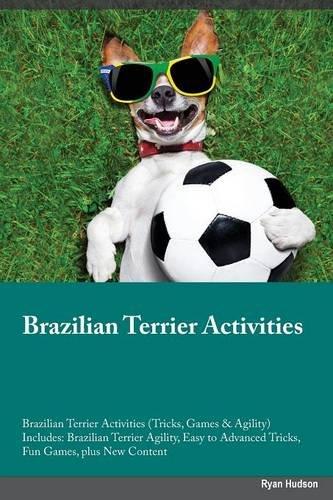Download Brazilian Terrier Activities Brazilian Terrier Activities (Tricks, Games & Agility) Includes: Brazilian Terrier Agility, Easy to Advanced Tricks, Fun Games, plus New Content pdf
