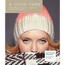 A Good Yarn: 30 Timeless Hats, Scarves, Socks & Gloves by Katherine Poulton (2014-09-18)