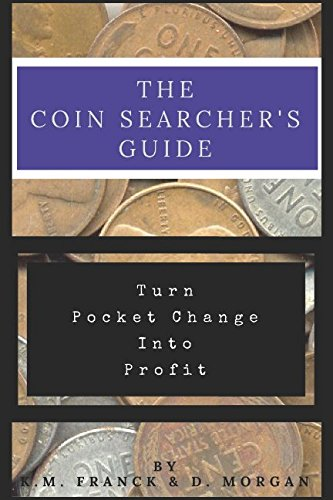 The Coin Searcher's Guide: Turn Your Pocket Change into Profit