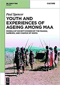 Youth and Experiences of Ageing Among Maa: Models of Society Evoked by the Maasai, Samburu, and Chamus of Kenya