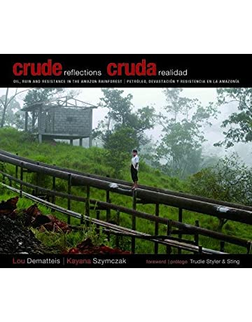 Crude Reflections / Cruda Realidad: Oil, Ruin and Resistance in the Amazon Rainforest (