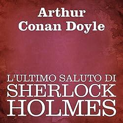 L'ultimo saluto di Sherlock Holmes [His Last Bow]