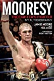 Mooresy: The Fighter's Fighter: My Autobiography