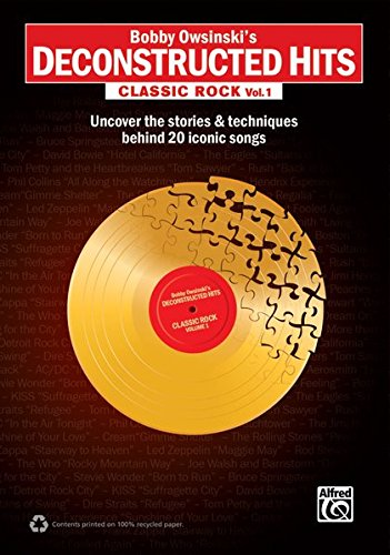 Bobby Owsinski's Deconstructed Hits -- Classic Rock, Vol 1: Uncover the Stories & Techniques Behind 20 Iconic Songs