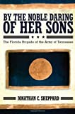 By the Noble Daring of Her Sons: The Florida Brigade of the Army of Tennessee