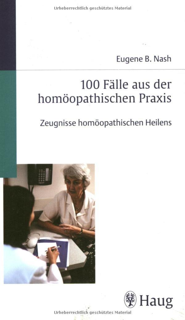 100 Fälle aus der homöopathischen Praxis: Zeugnisse homöopathischen Heilens