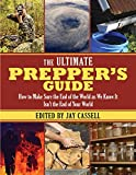 The Ultimate Prepper's Guide: How to Make Sure the End of the World as We Know It Isn't the End of Your World