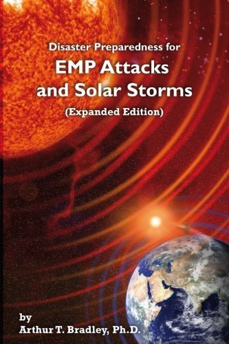 Disaster Preparedness for EMP Attacks and Solar Storms (Expanded Edition) by Arthur T. Bradley (2012-08-19)