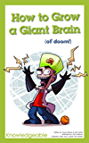 How to Grow a Giant Brain (of doom!) (Citizenship for Kids: Character education and social responsibility Book 4)