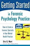 img - for Getting Started in Forensic Psychology Practice: How to Create a Forensic Specialty in Your Mental Health Practice by Eric G. Mart (2006-08-11) book / textbook / text book