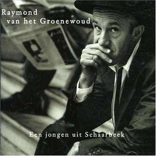 Raymond Van Het Groenewoud - Een jongen uit Schaarbeek - Lyrics2You