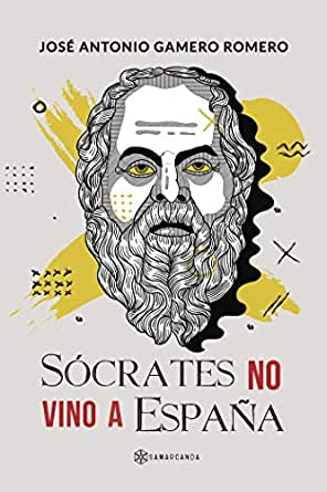Sócrates no vino a España eBook: José Antonio Gamero Romero: Amazon.es: Tienda Kindle