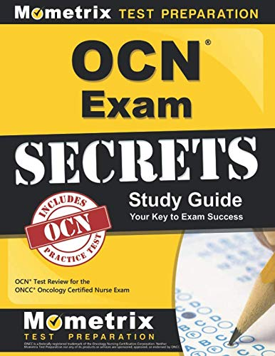 (OCN Exam Secrets Study Guide: OCN Test Review for the ONCC Oncology Certified Nurse Exam)