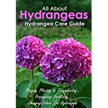 All About Hydrangeas ( Hydrangea Care Guide ) : Pruning, Planting & Transplanting,Propagating Fertilizing,Changing Colors,Cut,Winter Protection of Hydrangeas
