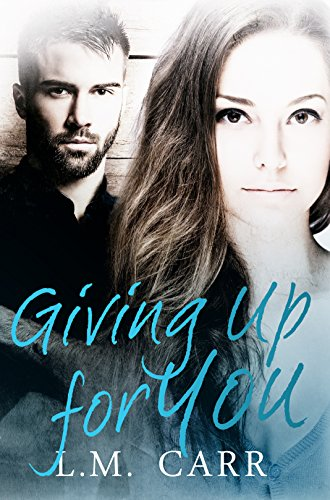 Giving Up for You (The Giving Trilogy Book 2) by [Carr, L.M.]