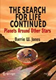 The Search for Life Continued : Planets Around Other Stars, Jones, Barrie, 0387765573
