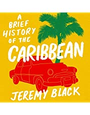 A Brief History of the Caribbean: Indispensable for Travellers