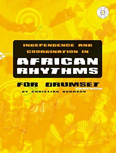 Independence and Coordination in African Rhythms: For Drumset Cameroon, Book & CD (Advance Music)