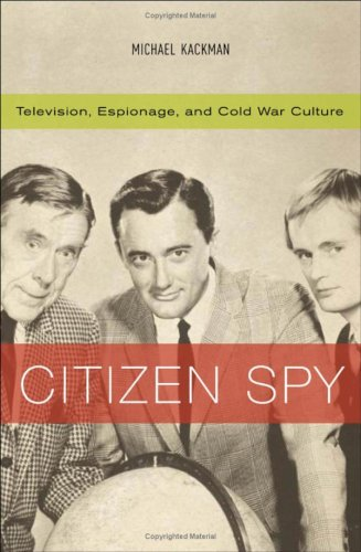 Citizen Spy: Television, Espionage, and Cold War Culture (Commerce and Mass Culture)