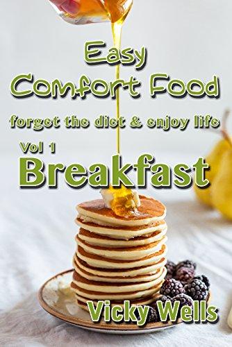 Easy Comfort Food (Vol 1) Breakfast: forget the diet & enjoy life (Easy Comfort Food Series)