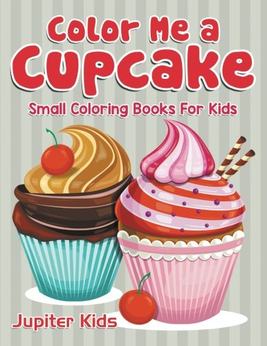 Color Me a Cupcake: Small Coloring Books For Kids