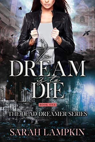 To Dream Is To Die by [Sarah Lampkin]