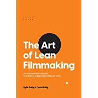 The Art of Lean Filmmaking: An unconventional guide to creating independent feature films