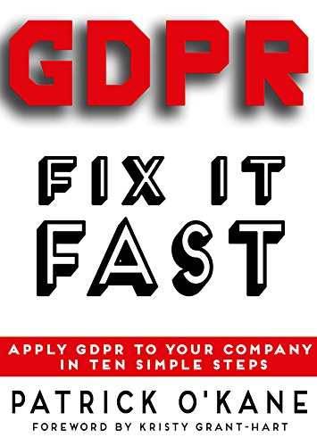 GDPR - Fix it Fast: Apply GDPR to Your Company in Ten Simple Steps