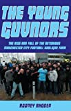Young Guvnors: The Rise & Fall of the Notorious Manchester City Football Hooligan Firm