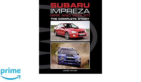 Subaru Impreza WRX and WRX STI: The Complete Story Crowood Autoclassics: Amazon.es: James Taylor: Libros en idiomas extranjeros