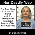 Her Deadly Web: The True Story of a Former Nurse and the Strange and Suspicious Deaths of Her Two Husbands Audiobook by Diane Fanning Narrated by Olivia Searfoss
