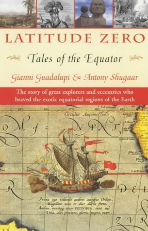 Latitude Zero: Tales of the Equator by Gianni Guadalupi (2002-09-12)