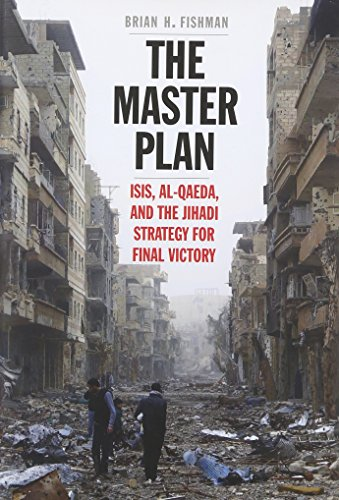 The Master Plan: ISIS, al-Qaeda, and the Jihadi Strategy for Final Victory (Islamic State Of Iraq And The Levant History)
