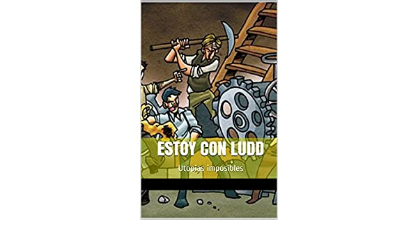 Amazon.com: Estoy con Ludd: Utopias imposibles (Spanish Edition) eBook: Miguel Angel Bragado Rodriguez: Kindle Store