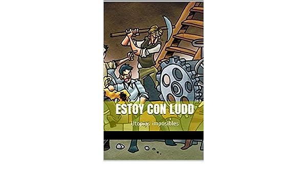 Amazon.com: Estoy con Ludd: Utopias imposibles (Spanish Edition) eBook: Miguel Angel Bragado Rodriguez: Kindle Store