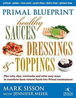The primal blueprint kindle edition by mark sisson health primal blueprint healthy sauces dressings and toppings malvernweather Image collections