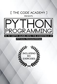 Python Programming: An In-Depth Guide Into The Essentials Of Python Programming (Included: 30+ Exercises To Master Python in No Time!) by [Academy, The Code]