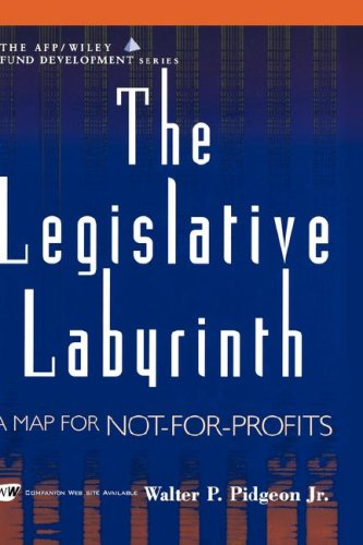The Legislative Labyrinth: A Map for Not-for-Profits (AFP/Wiley Fund Development Series)