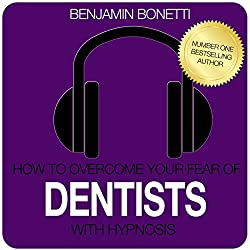How to Overcome Your Fear of Dentist with Hypnosis
