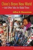 China's Brave New World, Jeffrey N. Wasserstrom, 0253348897