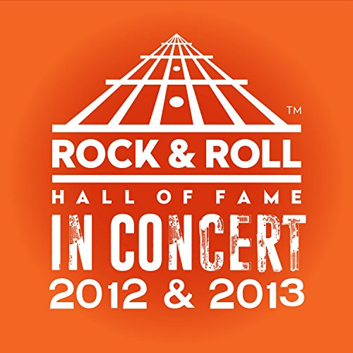 The Rock & Roll Hall Of Fame: In Concert 2012 & 2013 (Live) [Explicit] (2019 Best Rock Albums)